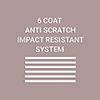 6 Coat Anti-Scratch Impact Resistant System